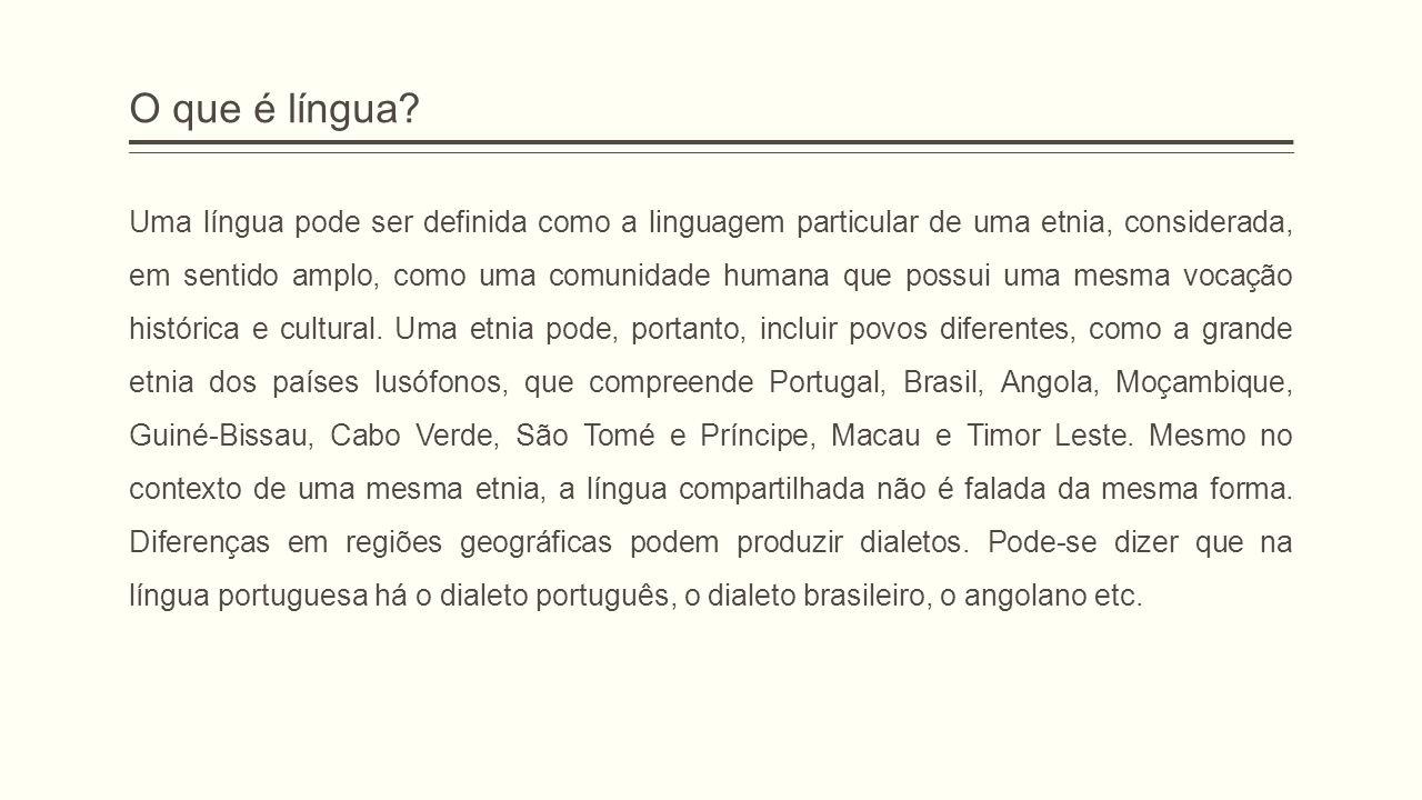 O que é língua? Uma língua pode ser definida como a linguagem particular de uma etnia, considerada, em sentido amplo, como uma comunidade humana que p