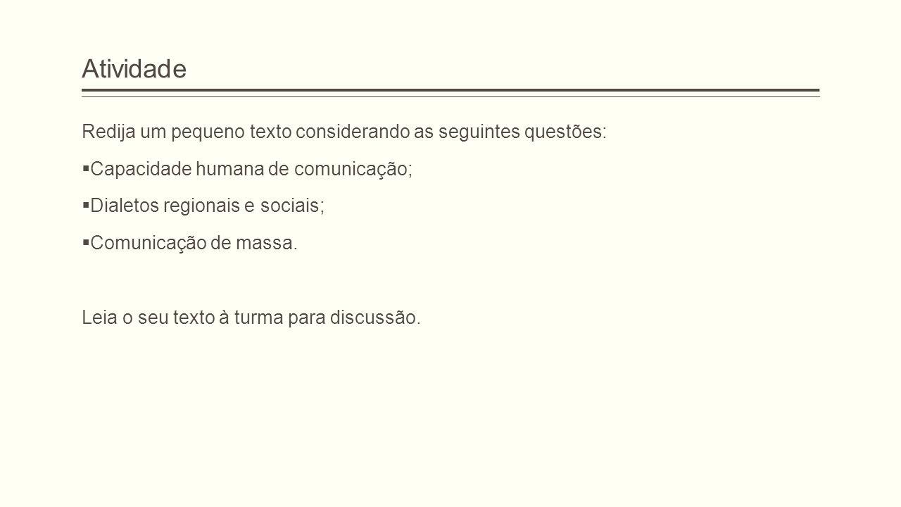 Atividade Redija um pequeno texto considerando as seguintes questões:  Capacidade humana de comunicação;  Dialetos regionais e sociais;  Comunicaçã