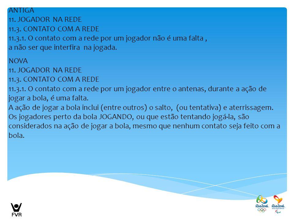 ANTIGA 11. JOGADOR NA REDE 11.3. CONTATO COM A REDE 11.3.1. O contato com a rede por um jogador não é uma falta, a não ser que interfira na jogada. NO