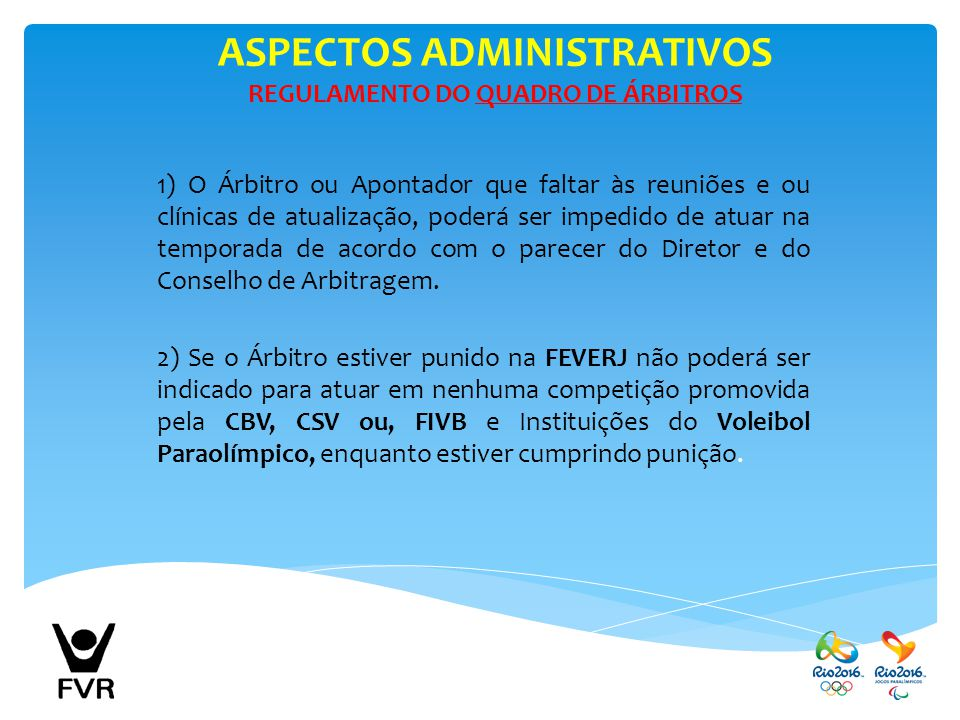 ASPECTOS ADMINISTRATIVOS REGULAMENTO DO QUADRO DE ÁRBITROS 1) O Árbitro ou Apontador que faltar às reuniões e ou clínicas de atualização, poderá ser i