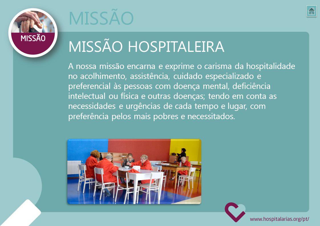 A nossa missão encarna e exprime o carisma da hospitalidade no acolhimento, assistência, cuidado especializado e preferencial às pessoas com doença me