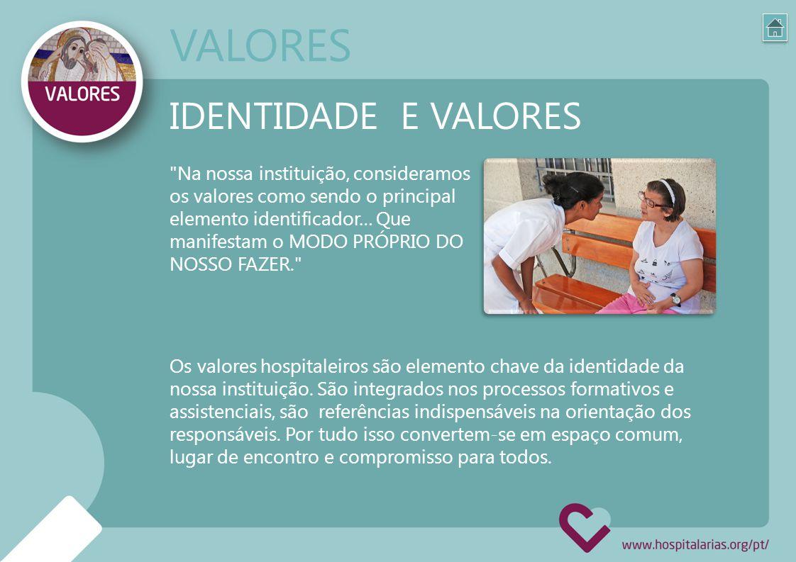Na nossa instituição, consideramos os valores como sendo o principal elemento identificador… Que manifestam o MODO PRÓPRIO DO NOSSO FAZER. IDENTIDADE E VALORES Os valores hospitaleiros são elemento chave da identidade da nossa instituição.
