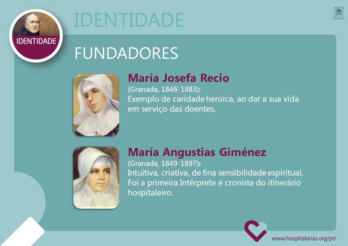 FUNDADORES María Josefa Recio (Granada, 1846-1883): Exemplo de caridade heroica, ao dar a sua vida em serviço das doentes. María Angustias Giménez (Gr