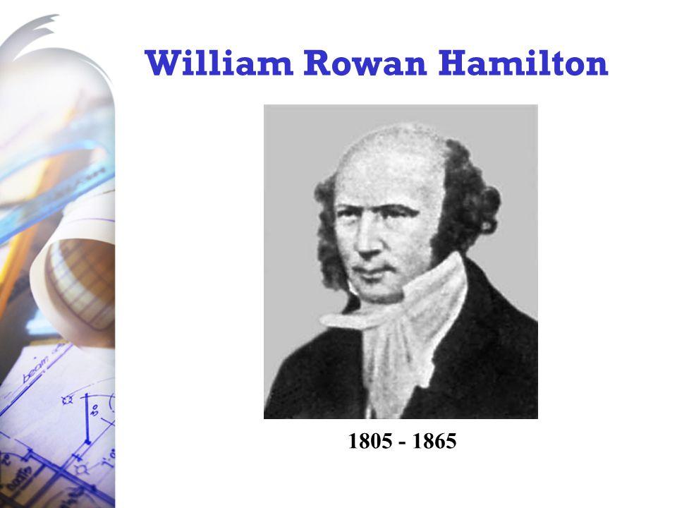 William Rowan Hamilton 1805 - 1865