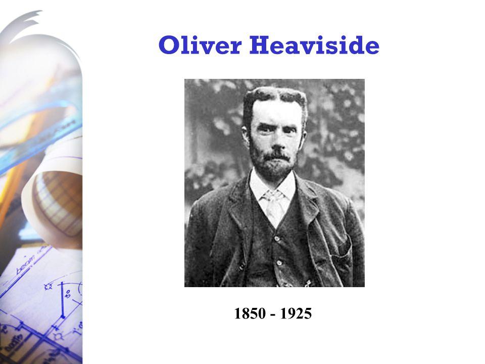 Oliver Heaviside 1850 - 1925