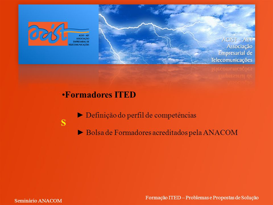 Formadores ITED ► Definição do perfil de competências ► Bolsa de Formadores acreditados pela ANACOM S Formação ITED – Problemas e Propostas de Solução Seminário ANACOM