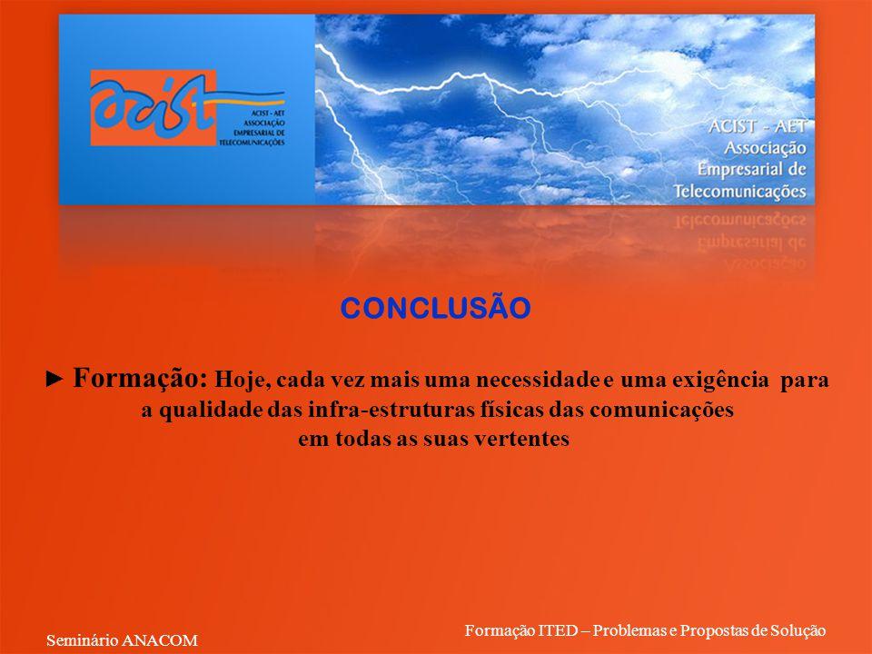CONCLUSÃO ► Formação: Hoje, cada vez mais uma necessidade e uma exigência para a qualidade das infra-estruturas físicas das comunicações em todas as s
