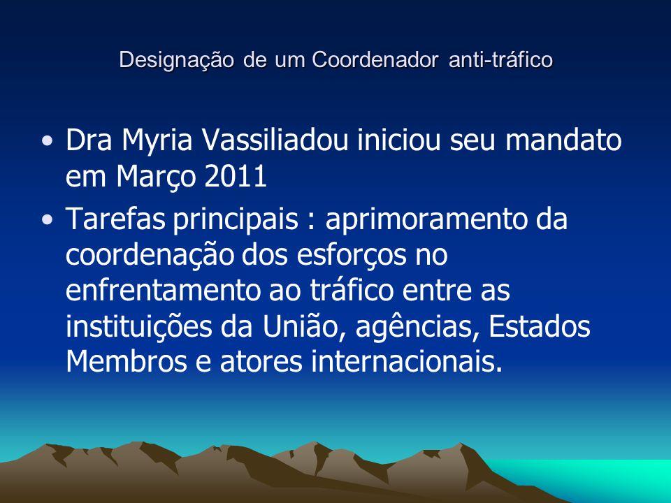 Designação de um Coordenador anti-tráfico Dra Myria Vassiliadou iniciou seu mandato em Março 2011 Tarefas principais : aprimoramento da coordenação do