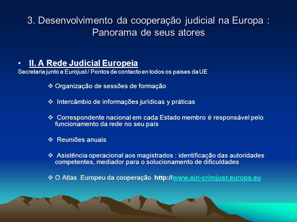3. Desenvolvimento da cooperação judicial na Europa : Panorama de seus atores II. A Rede Judicial Europeia Secretaria junto a Eurojust / Pontos de con