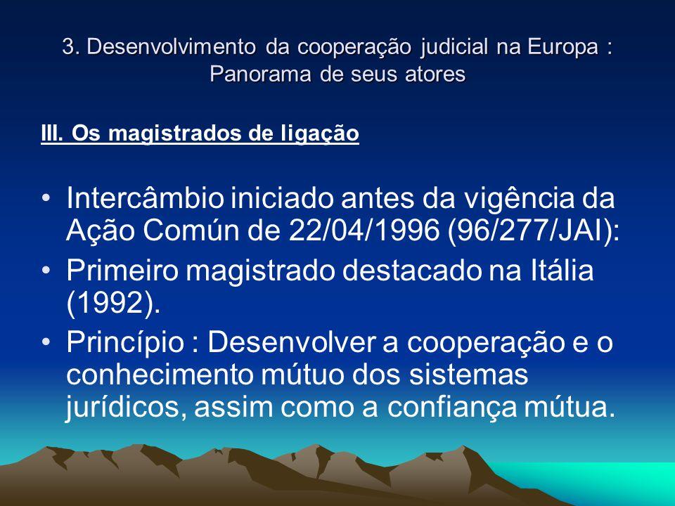 3. Desenvolvimento da cooperação judicial na Europa : Panorama de seus atores III. Os magistrados de ligação Intercâmbio iniciado antes da vigência da