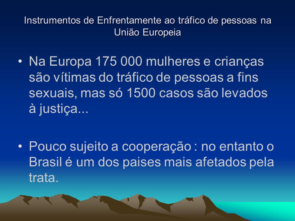 Instrumentos de Enfrentamente ao tráfico de pessoas na União Europeia Instrumentos legislativos de harmonização Instrumentos legislativos e operativos de cooperação judicial