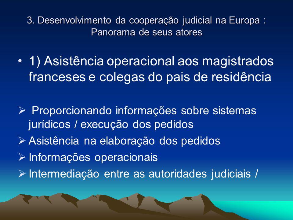 3. Desenvolvimento da cooperação judicial na Europa : Panorama de seus atores 1) Asistência operacional aos magistrados franceses e colegas do pais de