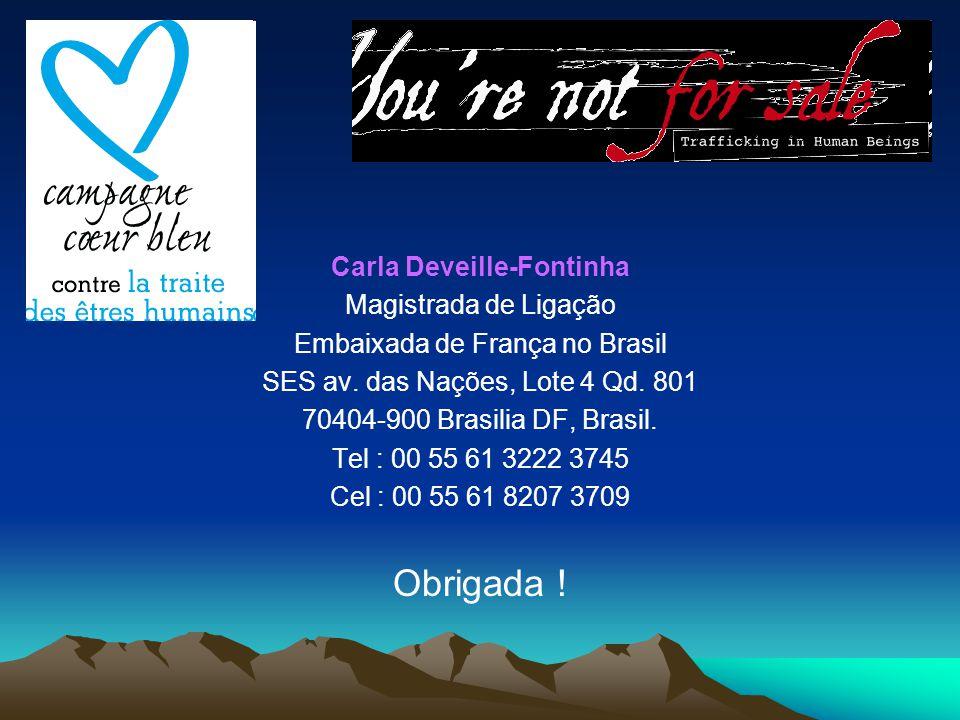 Carla Deveille-Fontinha Magistrada de Ligação Embaixada de França no Brasil SES av. das Nações, Lote 4 Qd. 801 70404-900 Brasilia DF, Brasil. Tel : 00