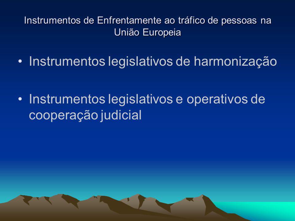 Instrumentos de Enfrentamente ao tráfico de pessoas na União Europeia Instrumentos legislativos de harmonização Instrumentos legislativos e operativos