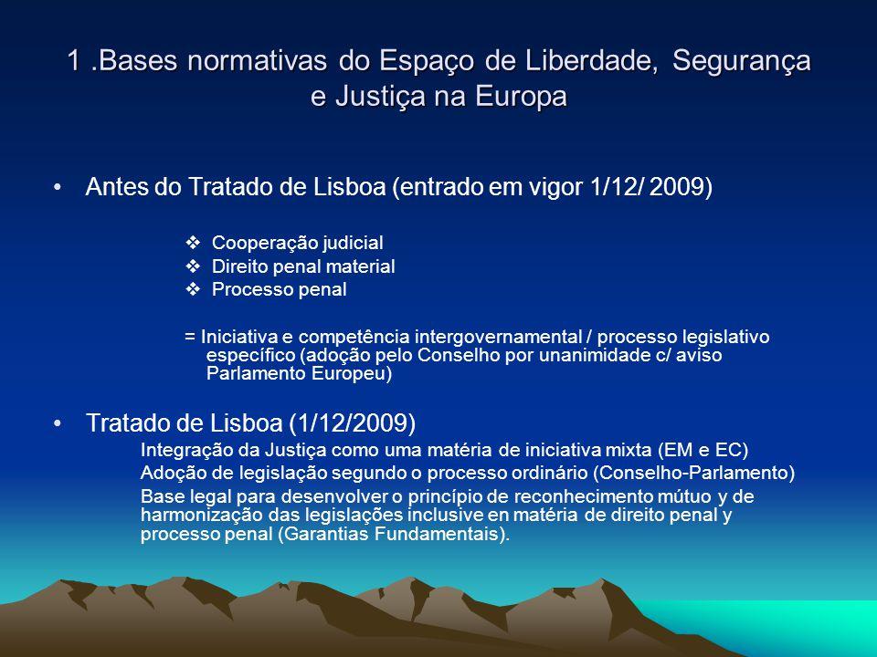 1.Bases normativas do Espaço de Liberdade, Segurança e Justiça na Europa Antes do Tratado de Lisboa (entrado em vigor 1/12/ 2009)  Cooperação judicia