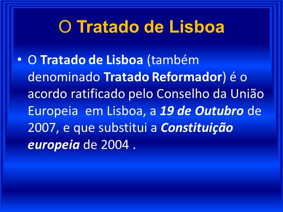 O Tratado de Lisboa O Tratado de Lisboa (também denominado Tratado Reformador) é o acordo ratificado pelo Conselho da União Europeia em Lisboa, a 19 d