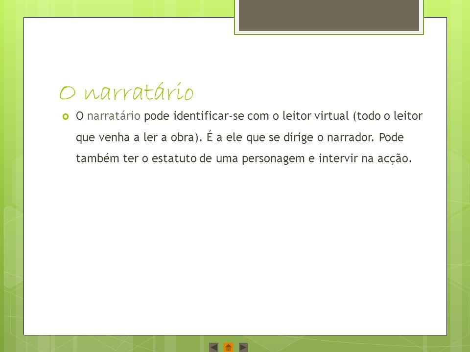 O narratário  O narratário pode identificar-se com o leitor virtual (todo o leitor que venha a ler a obra).