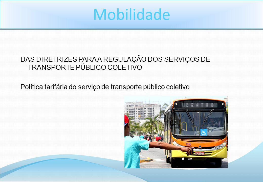 DAS DIRETRIZES PARA A REGULAÇÃO DOS SERVIÇOS DE TRANSPORTE PÚBLICO COLETIVO Política tarifária do serviço de transporte público coletivo
