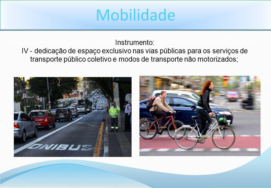 Instrumento: IV - dedicação de espaço exclusivo nas vias públicas para os serviços de transporte público coletivo e modos de transporte não motorizado