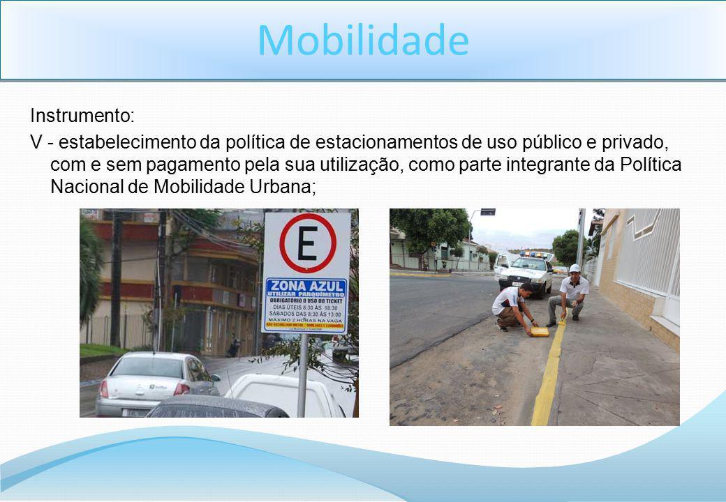 Instrumento: V - estabelecimento da política de estacionamentos de uso público e privado, com e sem pagamento pela sua utilização, como parte integran