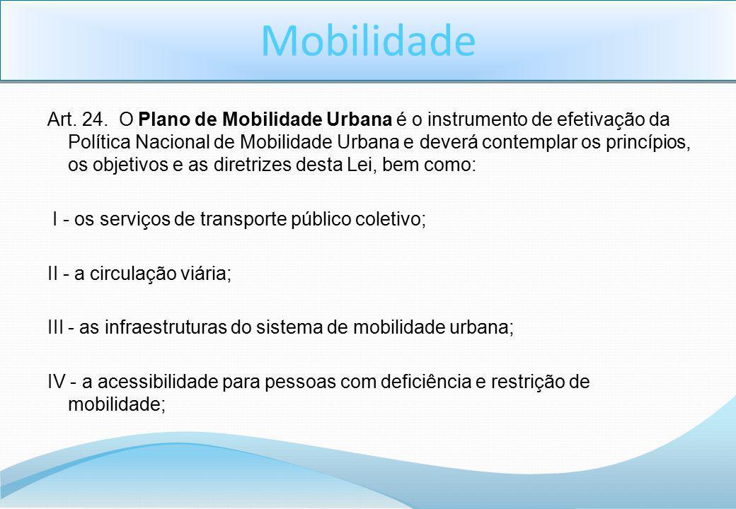 Art. 24. O Plano de Mobilidade Urbana é o instrumento de efetivação da Política Nacional de Mobilidade Urbana e deverá contemplar os princípios, os ob