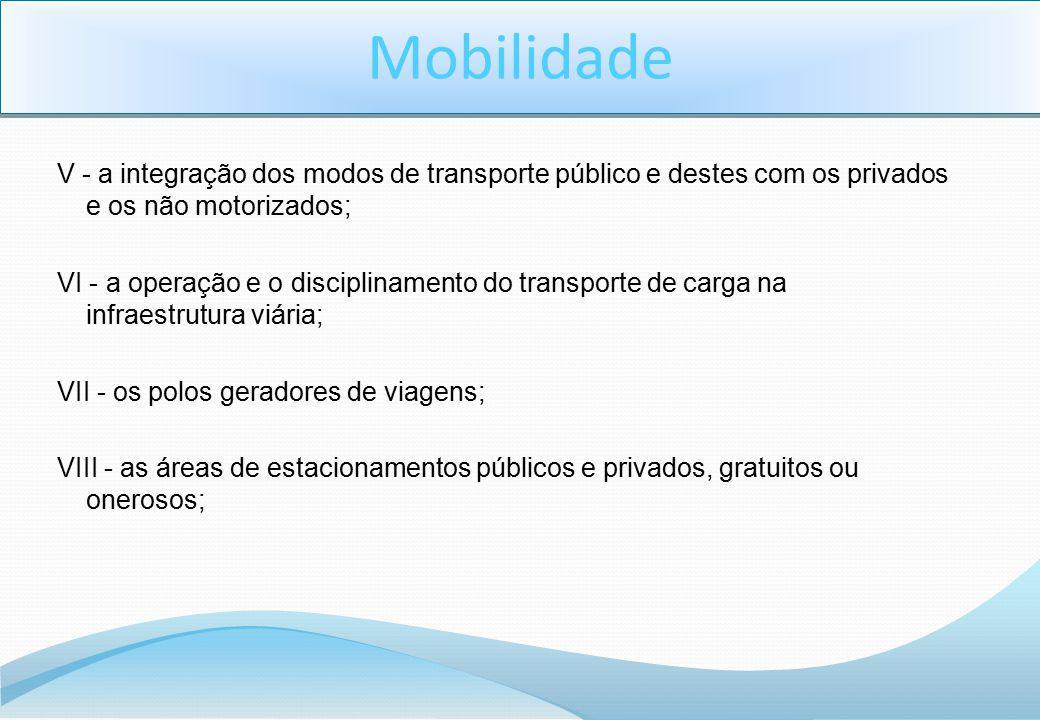 V - a integração dos modos de transporte público e destes com os privados e os não motorizados; VI - a operação e o disciplinamento do transporte de c