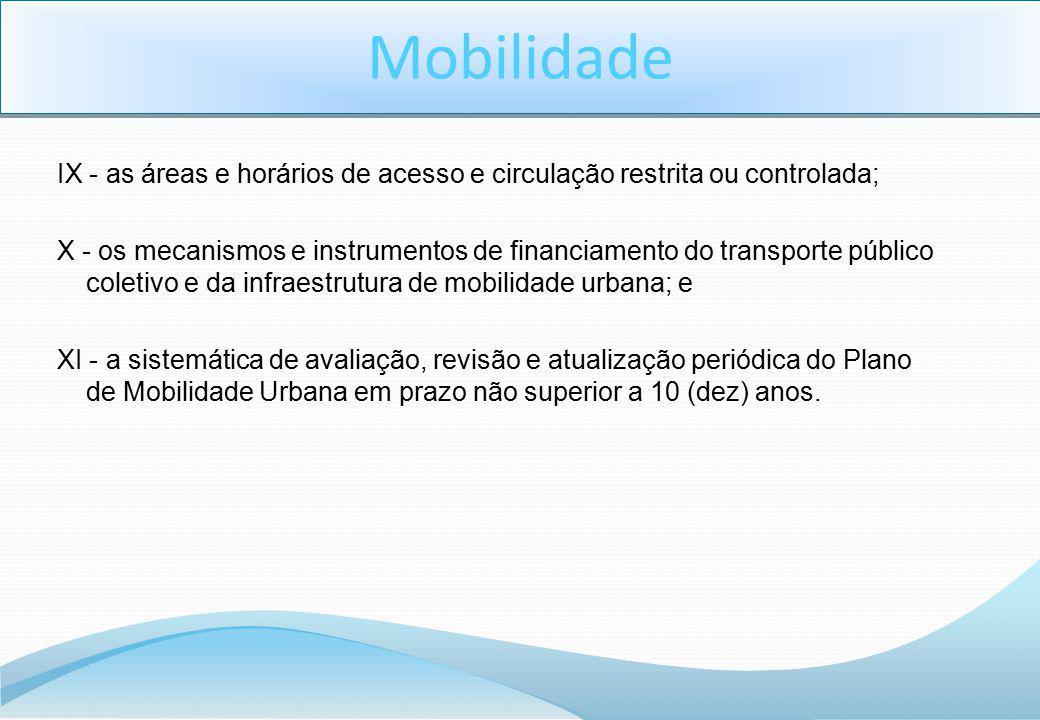 IX - as áreas e horários de acesso e circulação restrita ou controlada; X - os mecanismos e instrumentos de financiamento do transporte público coleti