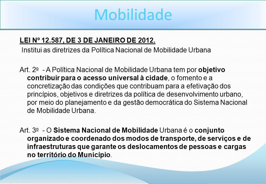 LEI Nº 12.587, DE 3 DE JANEIRO DE 2012. Institui as diretrizes da Política Nacional de Mobilidade Urbana Art. 2 o - A Política Nacional de Mobilidade