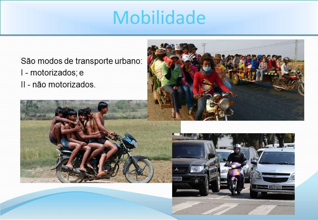 São modos de transporte urbano: I - motorizados; e II - não motorizados.