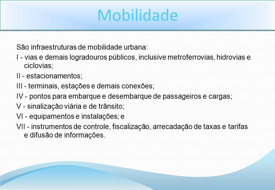 São infraestruturas de mobilidade urbana: I - vias e demais logradouros públicos, inclusive metroferrovias, hidrovias e ciclovias; II - estacionamento