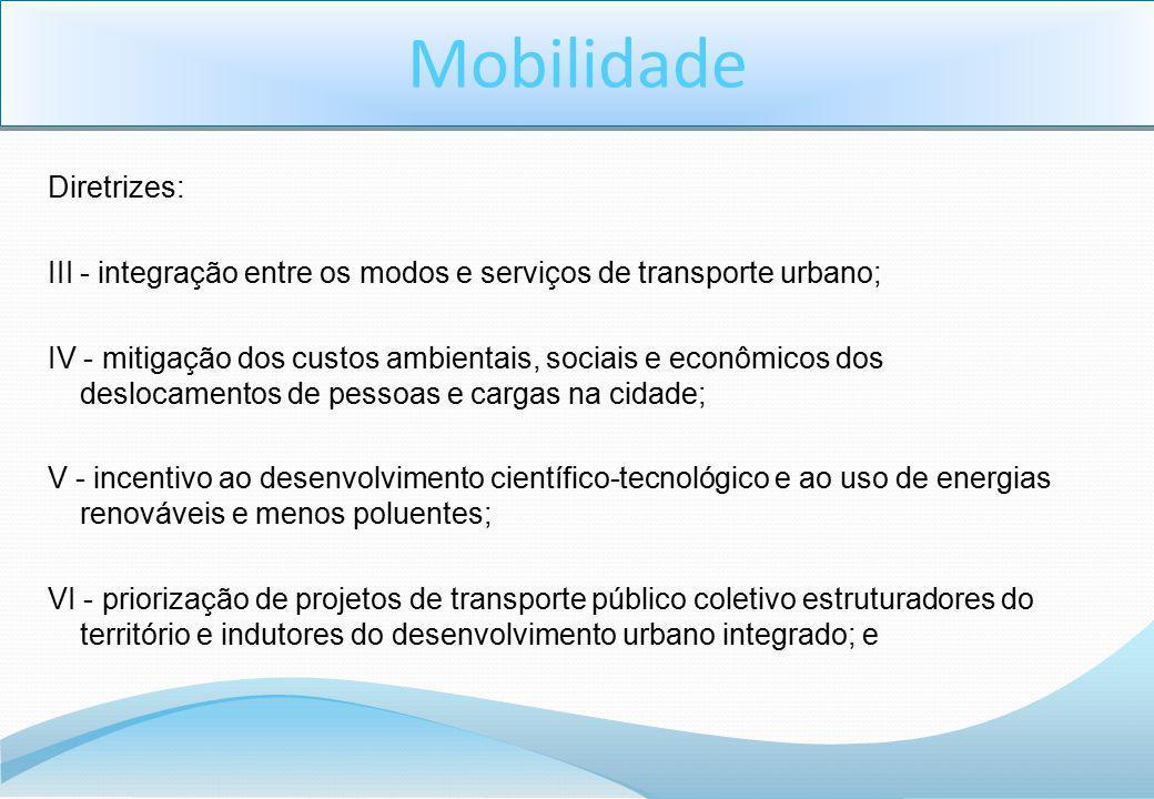 Diretrizes: III - integração entre os modos e serviços de transporte urbano; IV - mitigação dos custos ambientais, sociais e econômicos dos deslocamen