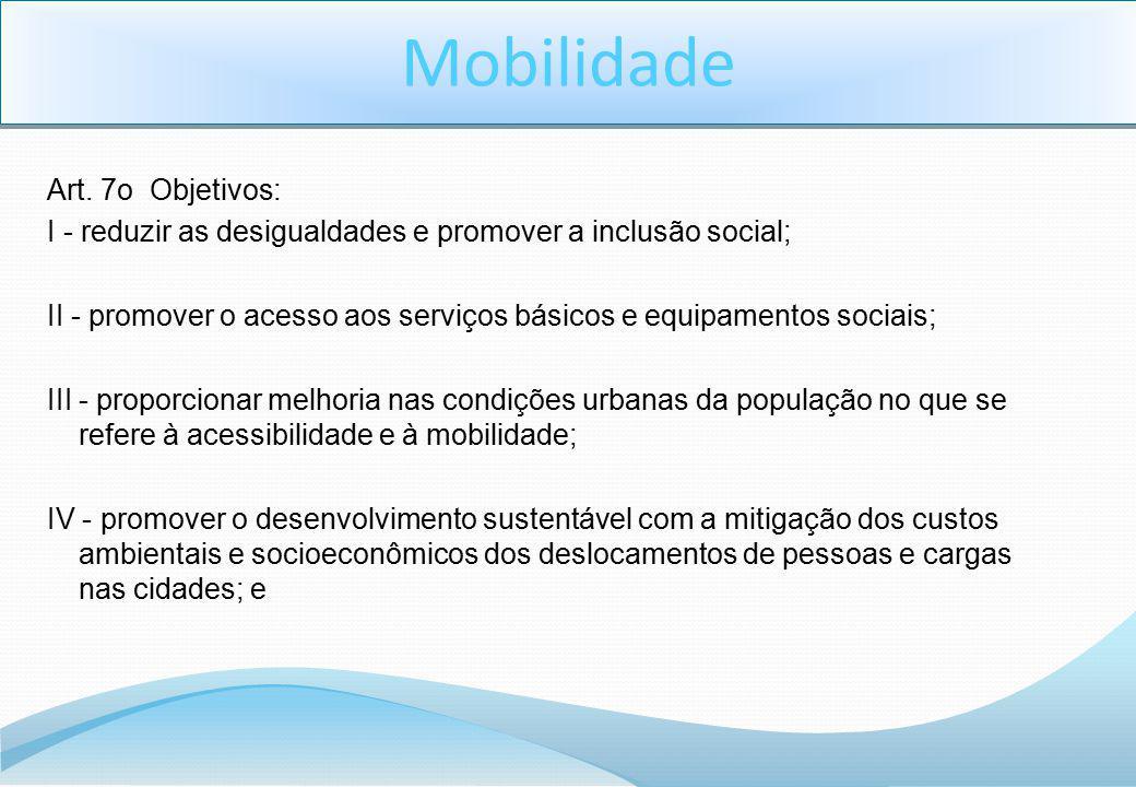 Art. 7o Objetivos: I - reduzir as desigualdades e promover a inclusão social; II - promover o acesso aos serviços básicos e equipamentos sociais; III