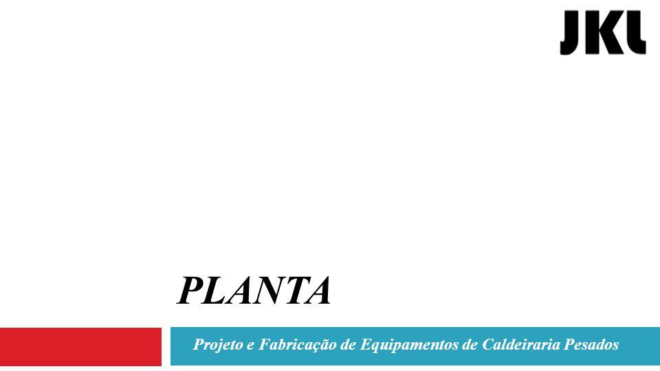 PLANTA Projeto e Fabricação de Equipamentos de Caldeiraria Pesados