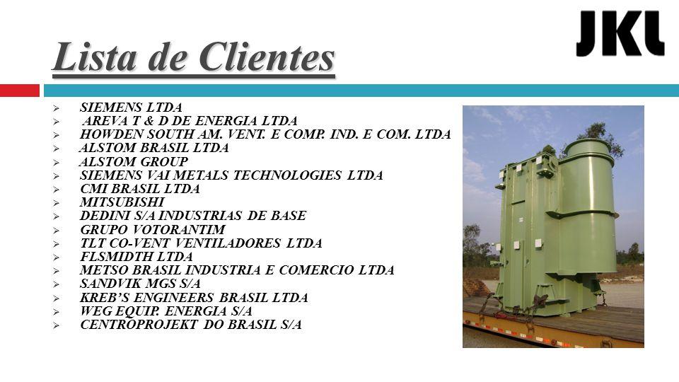 Lista de Clientes  SIEMENS LTDA  AREVA T & D DE ENERGIA LTDA  HOWDEN SOUTH AM. VENT. E COMP. IND. E COM. LTDA  ALSTOM BRASIL LTDA  ALSTOM GROUP 