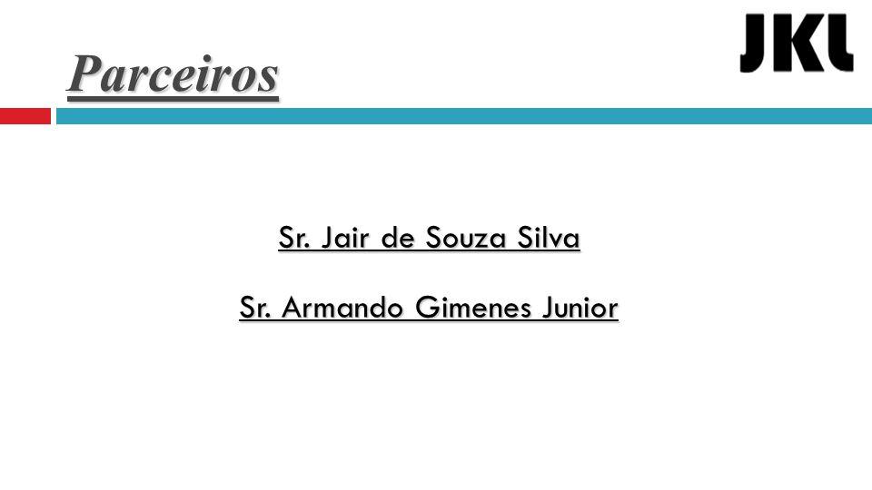 Parceiros Sr. Jair de Souza Silva Sr. Armando Gimenes Junior