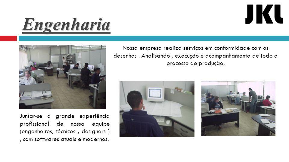 Engenharia Nossa empresa realiza serviços em conformidade com os desenhos. Analisando, execução e acompanhamento de todo o processo de produção. Junta