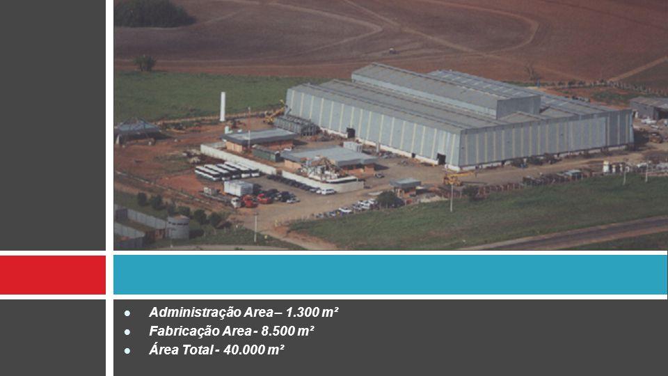 Administração Area – 1.300 m² Fabricação Area - 8.500 m² Área Total - 40.000 m²