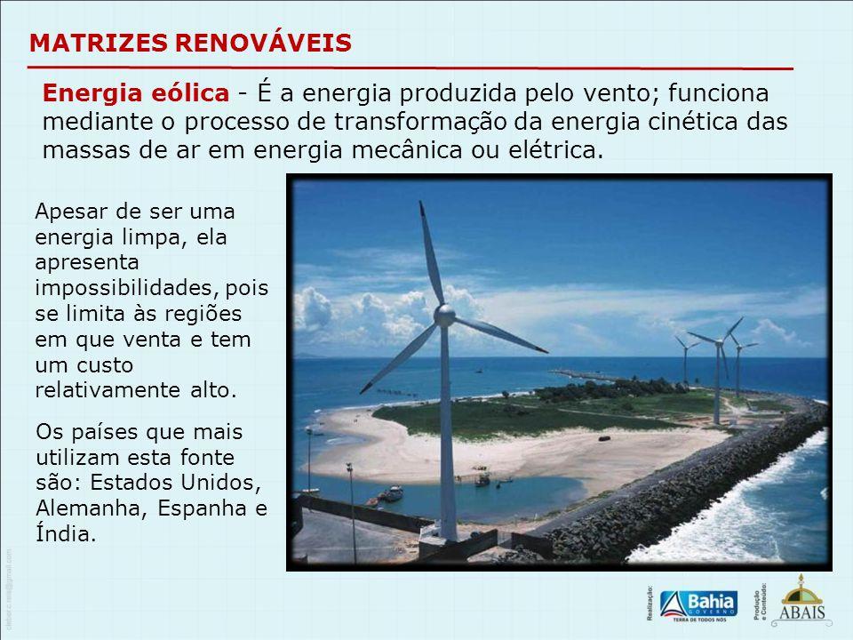 MATRIZES RENOVÁVEIS Energia eólica - É a energia produzida pelo vento; funciona mediante o processo de transformação da energia cinética das massas de