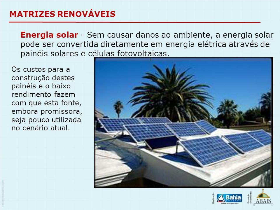 MATRIZES RENOVÁVEIS Energia solar - Sem causar danos ao ambiente, a energia solar pode ser convertida diretamente em energia elétrica através de painé