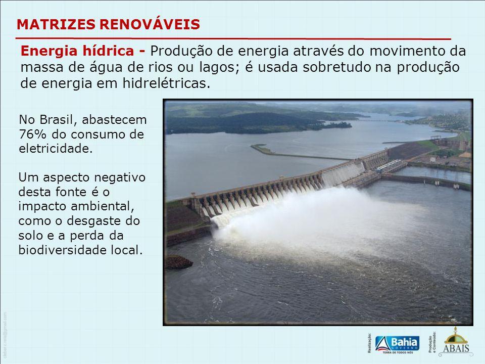 MATRIZES RENOVÁVEIS Energia hídrica - Produção de energia através do movimento da massa de água de rios ou lagos; é usada sobretudo na produção de ene