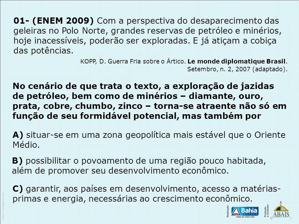 01- (ENEM 2009) Com a perspectiva do desaparecimento das geleiras no Polo Norte, grandes reservas de petróleo e minérios, hoje inacessíveis, poderão s
