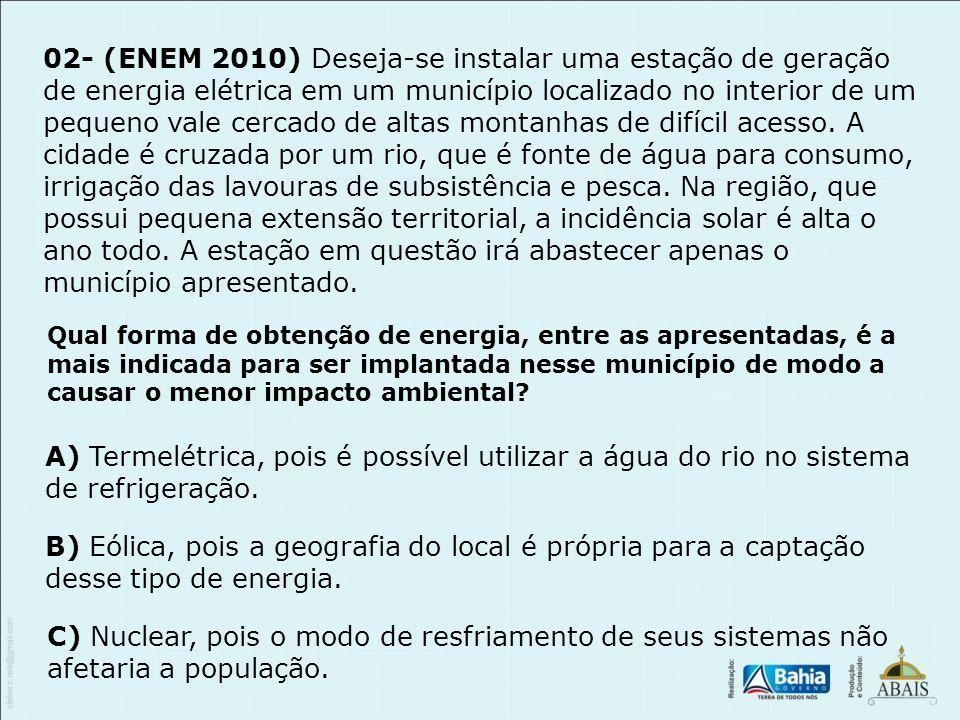 02- (ENEM 2010) Deseja-se instalar uma estação de geração de energia elétrica em um município localizado no interior de um pequeno vale cercado de alt