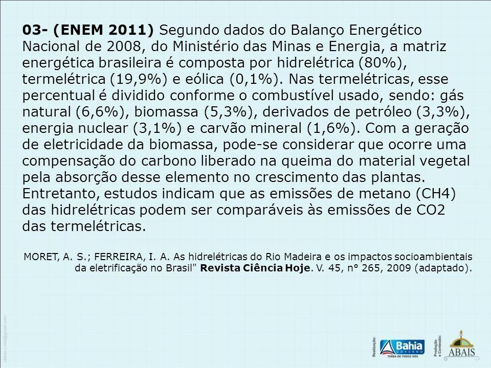 03- (ENEM 2011) Segundo dados do Balanço Energético Nacional de 2008, do Ministério das Minas e Energia, a matriz energética brasileira é composta por