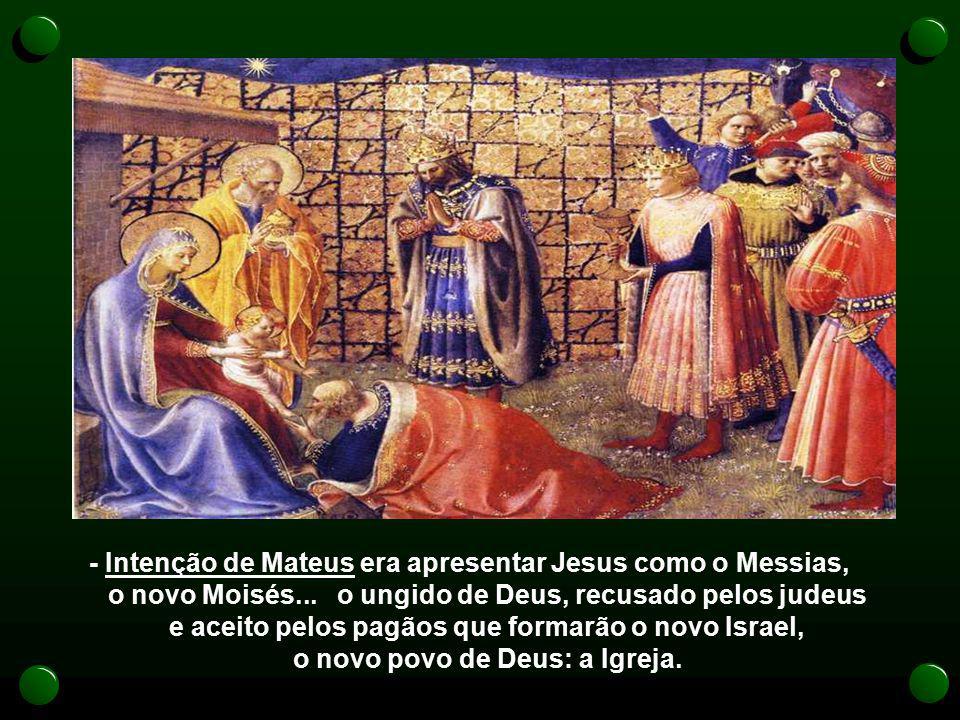 - Intenção de Mateus era apresentar Jesus como o Messias, o novo Moisés...