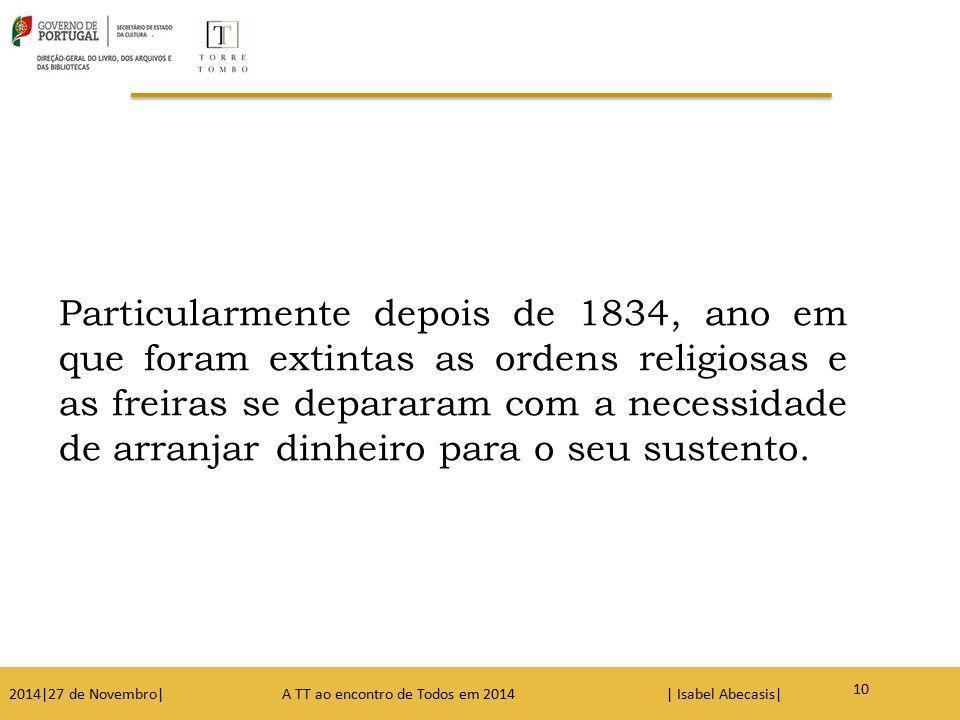 10 Particularmente depois de 1834, ano em que foram extintas as ordens religiosas e as freiras se depararam com a necessidade de arranjar dinheiro par