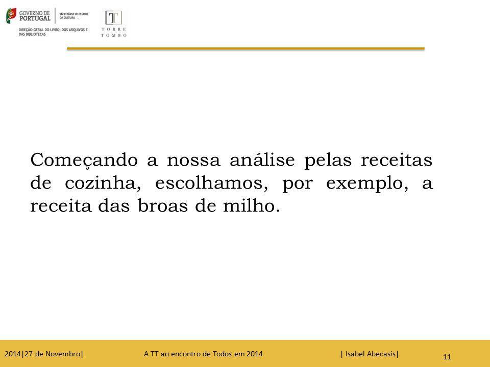 11 Começando a nossa análise pelas receitas de cozinha, escolhamos, por exemplo, a receita das broas de milho. 2014|27 de Novembro| A TT ao encontro d