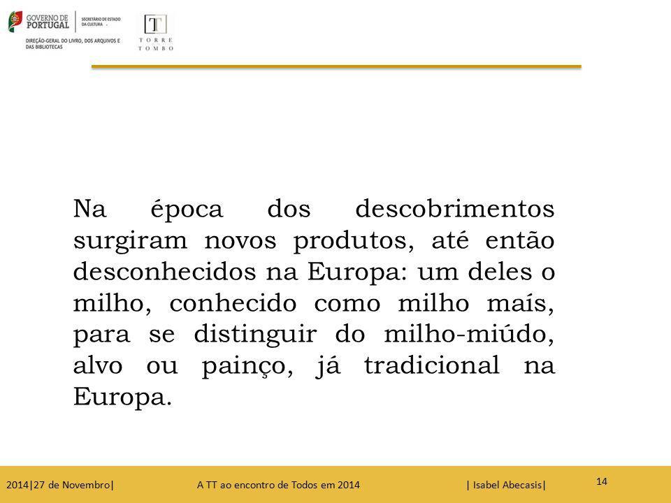 Na época dos descobrimentos surgiram novos produtos, até então desconhecidos na Europa: um deles o milho, conhecido como milho maís, para se distingui