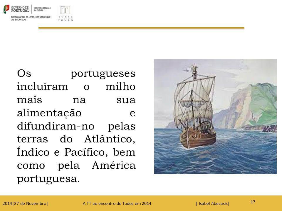 Os portugueses incluíram o milho maís na sua alimentação e difundiram-no pelas terras do Atlântico, Índico e Pacífico, bem como pela América portugues