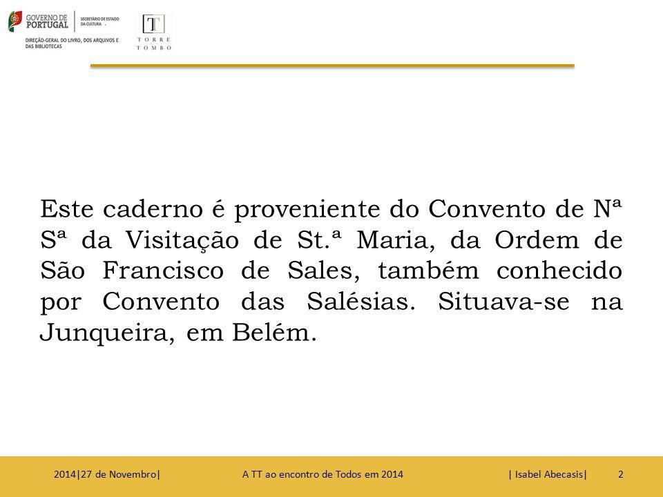 Este caderno é proveniente do Convento de Nª Sª da Visitação de St.ª Maria, da Ordem de São Francisco de Sales, também conhecido por Convento das Salé