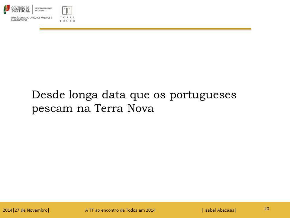 Desde longa data que os portugueses pescam na Terra Nova 20 2014|27 de Novembro| A TT ao encontro de Todos em 2014 | Isabel Abecasis| 20